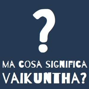 Che cosa significa Vaikuntha?
