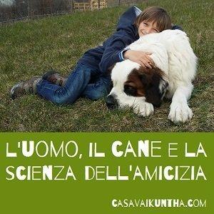 L'uomo, il cane e la scienza dell'amicizia