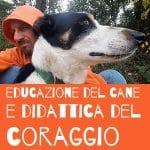 stage con il mio cane senza paura educazione del cane e didattica del coraggio